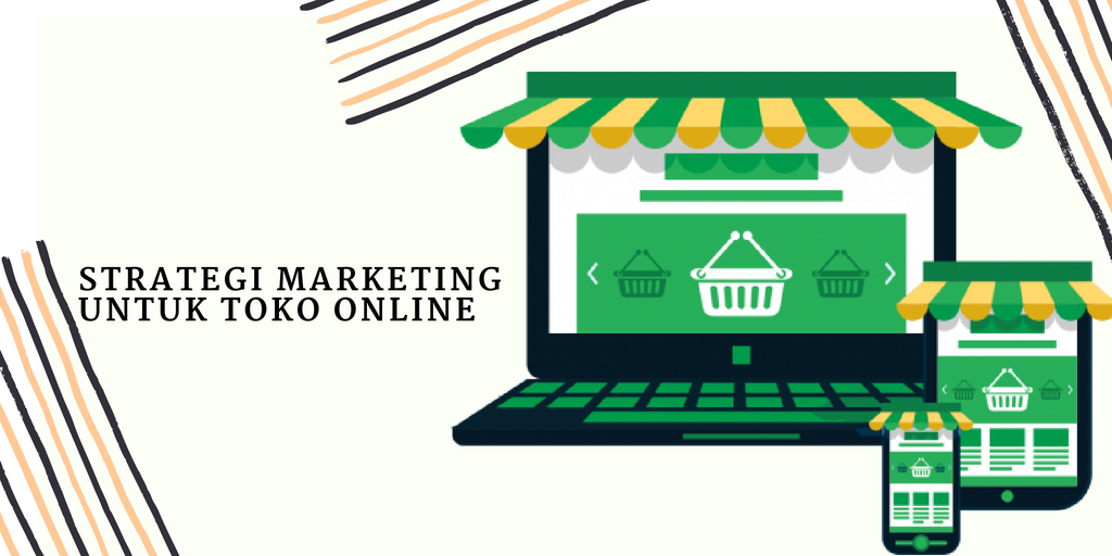 Punya Usaha Toko Online Ini 3 Strategi Marketing yang Harus Kamu Coba
